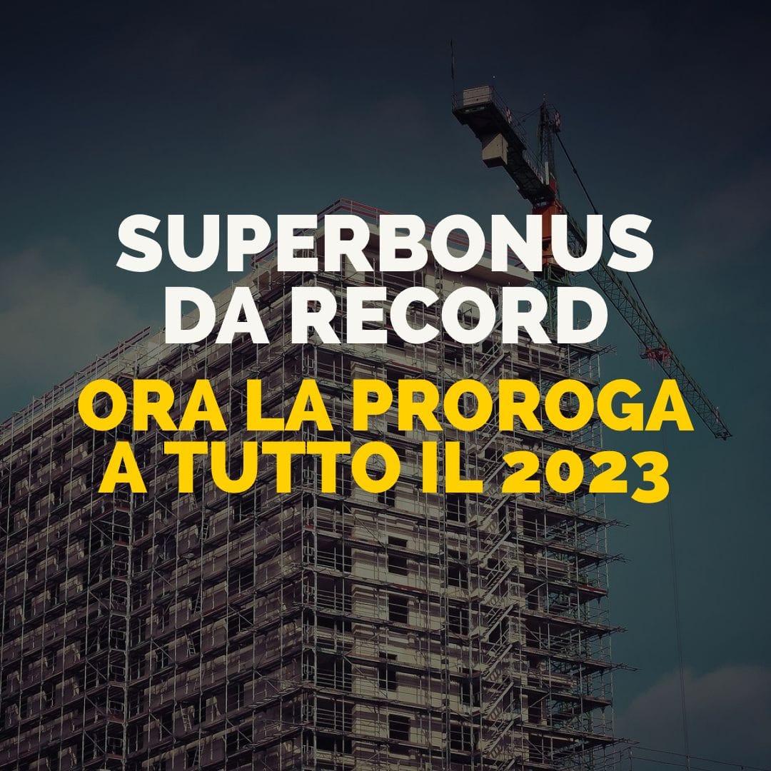 """Superbonus da record: ora proroga a tutto il 2023"""""""